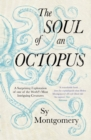 The Soul of an Octopus : A Surprising Exploration Into the Wonder of Consciousness