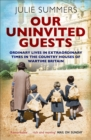 Our Uninvited Guests : Ordinary Lives in Extraordinary Times in the Country Houses of Wartime Britain