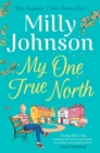 My One True North : the Top Five Sunday Times bestseller - discover the magic of Milly