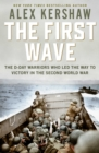 First Wave : The D-Day Warriors Who Led the Way to Victory in the Second World War - Book