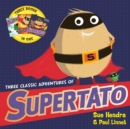Three Classic Adventures of Supertato : Featuring: Veggies Assemble; Run, Veggies, Run!; Evil Pea Rules - Book