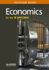 Economics for the IB Diploma Revision Guide : (International Baccalaureate Diploma)