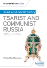 My Revision Notes : AQA AS/A-level History: Tsarist and Communist Russia, 1855-1964