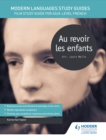 Modern Languages Study Guides: Au revoir les enfants : Film Study Guide for AS/A-level French
