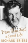 More Than Just A Good Life : The Authorised Biography of Richard Briers