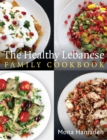 The Healthy Lebanese Family Cookbook : Using authentic Lebanese superfoods in your everyday cooking - Book