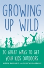 Growing up Wild : 30 Great Ways to Get Your Kids Outdoors - Book