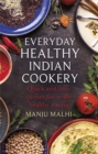 Everyday Healthy Indian Cookery : Quick and Easy Curries for Really Healthy Eating - Book
