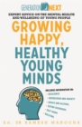Growing Happy, Healthy Young Minds : Expert Advice on the Mental Health and Wellbeing of Young People
