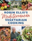 Robin Ellis's Mediterranean Vegetarian Cooking : Delicious Seasonal Dishes for Living Well with Diabetes - Book