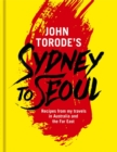 John Torode's Sydney to Seoul : Recipes from my travels in Australia and the Far East - Book