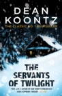 The Servants of Twilight : A dark and compulsive thriller