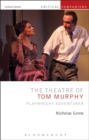 The Theatre of Tom Murphy : Playwright Adventurer