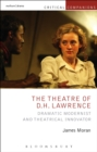 The Theatre of D.H. Lawrence : Dramatic Modernist and Theatrical Innovator