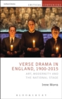 Verse Drama in England, 1900-2015 : Art, Modernity and the National Stage