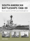 South American Battleships 1908-59 : Brazil, Argentina, and Chile's great dreadnought race