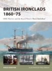 British Ironclads 1860-75 : HMS Warrior and the Royal Navy's 'Black Battlefleet'