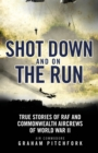 Shot Down and on the Run : True Stories of RAF and Commonwealth Aircrews of WWII