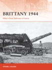 Brittany 1944 : Hitler's Final Defenses in France