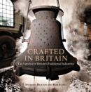 Crafted in Britain : The Survival of Britain's Traditional Industries