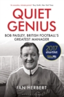 Quiet Genius : Bob Paisley, British football's greatest manager SHORTLISTED FOR THE WILLIAM HILL SPORTS BOOK OF THE YEAR 2017 - Book