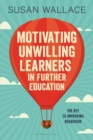 Motivating Unwilling Learners in Further Education : The Key to Improving Behaviour