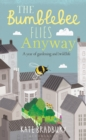 The Bumblebee Flies Anyway : A Year of Gardening and (Wild)Life - Book
