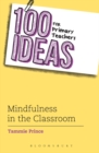 100 Ideas for Primary Teachers: Mindfulness in the Classroom - Book