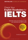 Check Your English Vocabulary for IELTS : Essential words and phrases to help you maximise your IELTS score