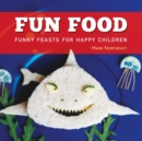 Fun Food : Funky feasts for happy children - Book