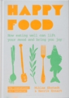Happy Food : How eating well can lift your mood and bring you joy - Book