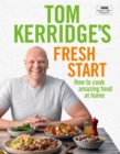 Tom Kerridge's Fresh Start : Kick start your new year with all the recipes from Tom s BBC TV series and more