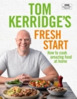 Tom Kerridge's Fresh Start : Eat well every day with all the recipes from Tom's BBC TV series and more