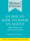 Writers' & Artists' Guide to How to Hook an Agent : Q&A help and advice for authors