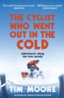 The Cyclist Who Went Out in the Cold : Adventures Along the Iron Curtain Trail