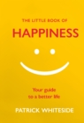 The Little Book of Happiness : Your Guide to a Better Life