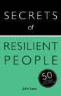 Secrets of Resilient People : 50 Techniques to Be Strong