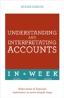 Understanding And Interpreting Accounts In A Week : Make Sense Of Financial Statements In Seven Simple Steps