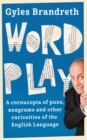 Word Play : A cornucopia of puns, anagrams and other contortions and curiosities of the English language