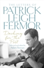 Dashing for the Post : The Letters of Patrick Leigh Fermor