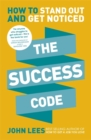 The Success Code : How to Stand Out and Get Noticed