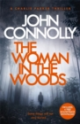 The Woman in the Woods : A Charlie Parker Thriller: 16.  From the No. 1 Bestselling Author of A Game of Ghosts