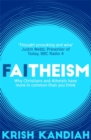 Faitheism : Why Christians and Atheists have more in common than you think