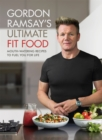 Gordon Ramsay Ultimate Fit Food : Mouth-watering recipes to fuel you for life - Book