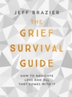 The Grief Survival Guide : How to navigate loss and all that comes with it - Book