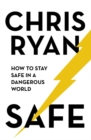 Safe: How to stay safe in a dangerous world : Survival techniques for everyday life from an SAS hero