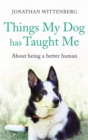 Things My Dog Has Taught Me : About being a better human - the bestselling gift for all dog lovers