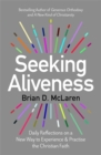 Seeking Aliveness : Daily Reflections on a New Way to Experience and Practise the Christian Faith