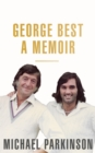 George Best: A Memoir: A unique biography of a football icon : The Perfect Gift for Football Fans - Book