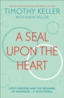 A Seal Upon the Heart : God's Wisdom and the Meaning of Marriage: a Devotional